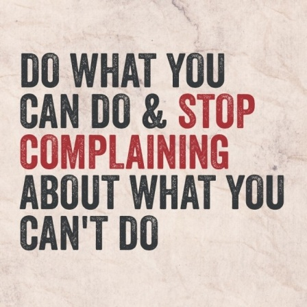 inspirational quote on stop complaining