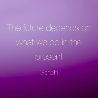 Gandhi quote - The future depends on what we do in the present